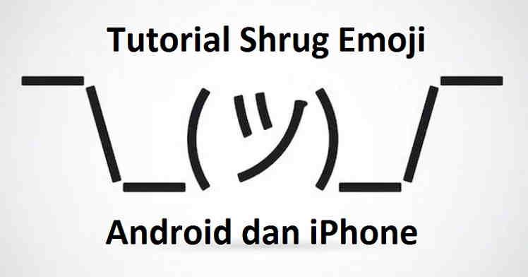 Cara Mengetik Shrug Emoji Di Android