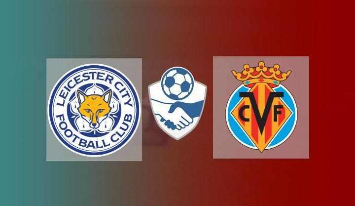 Hasil Leicester City vs Villarreal Skor Akhir 3-2   Friendly Match 2021