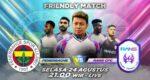 Live Streaming Fenerbahce vs Rans Cilegon FC Gratis di RCTI+
